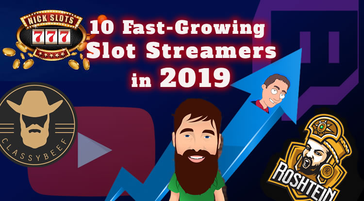 10 of the Fastest-growing Slot Streamers in 2019